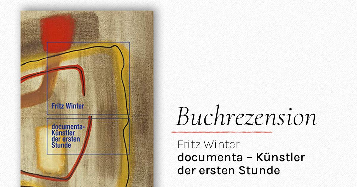 """Buchrezension """"Fritz Winter – Dokumenta-Künstler der ersten Stunde"""""""