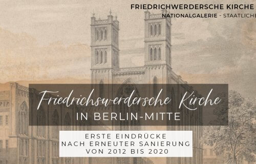 Friedrichswerdersche Kirche in Berlin-Mitte – Erste Eindrücke nach erneuter Sanierung von 2012 bis 2020