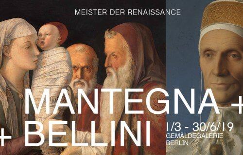 Zur Ausstellung »MANTEGNA + BELLINI« MEISTER DER RENAISSANCE in der Gemäldegalerie Berlin vom 01. März bis 30. Juni 2019