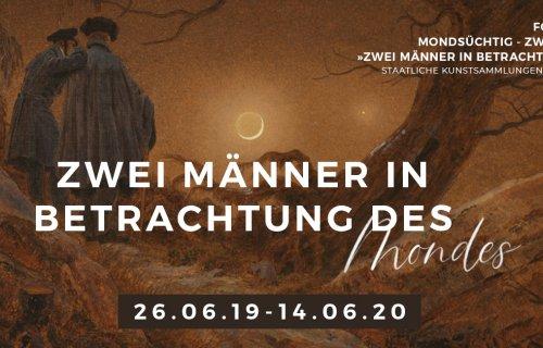 Zur Ausstellung: Mondsüchtig – Zweihundert Jahre »Zwei Männer in Betrachtung des Mondes« in den Staatlichen Kunstsammlungen Dresden