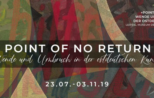 Zur Ausstellung »Point Of No Return« – Wende und Umbruch in der Ostdeutschen Kunst im Museum der bildenden Künste Leipzig